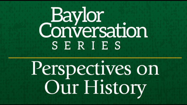 Baylor Conversation Series Events in March to Focus on 'Perspectives on Our History'
