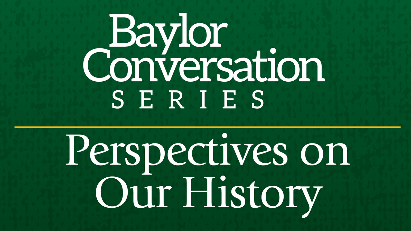 Baylor Conversation Series: Perspectives on Our History