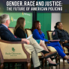 Gender, Race and Justice: The Future of American Policing